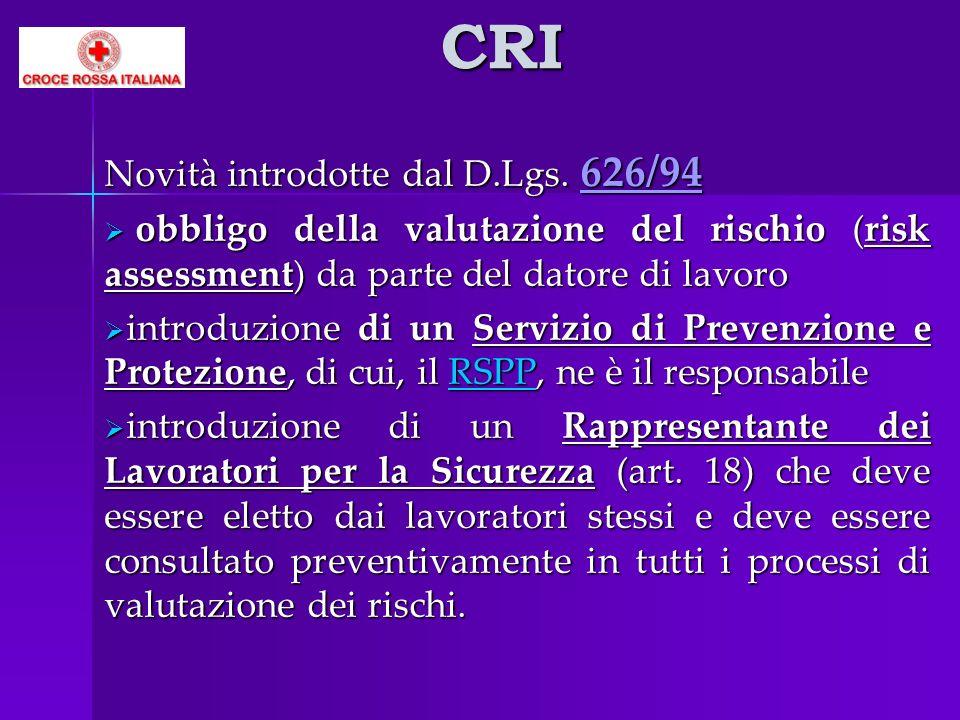 CRI Novità introdotte dal D.Lgs. 626/94 obbligo della valutazione del rischio (risk assessment) da parte del datore di lavoro obbligo della valutazion