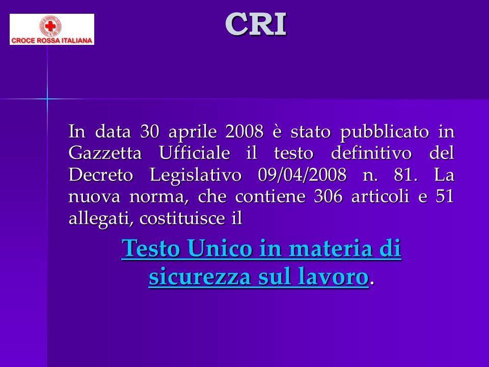 CRI In data 30 aprile 2008 è stato pubblicato in Gazzetta Ufficiale il testo definitivo del Decreto Legislativo 09/04/2008 n. 81. La nuova norma, che