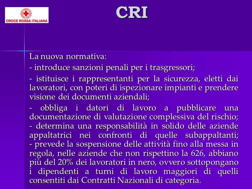 CRI La nuova normativa: - introduce sanzioni penali per i trasgressori; - istituisce i rappresentanti per la sicurezza, eletti dai lavoratori, con pot