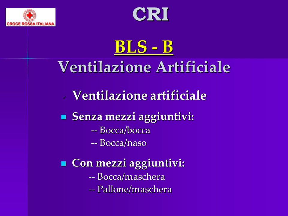 BLS - B Ventilazione Artificiale Ventilazione artificiale Ventilazione artificiale Senza mezzi aggiuntivi: Senza mezzi aggiuntivi: -- Bocca/bocca -- B