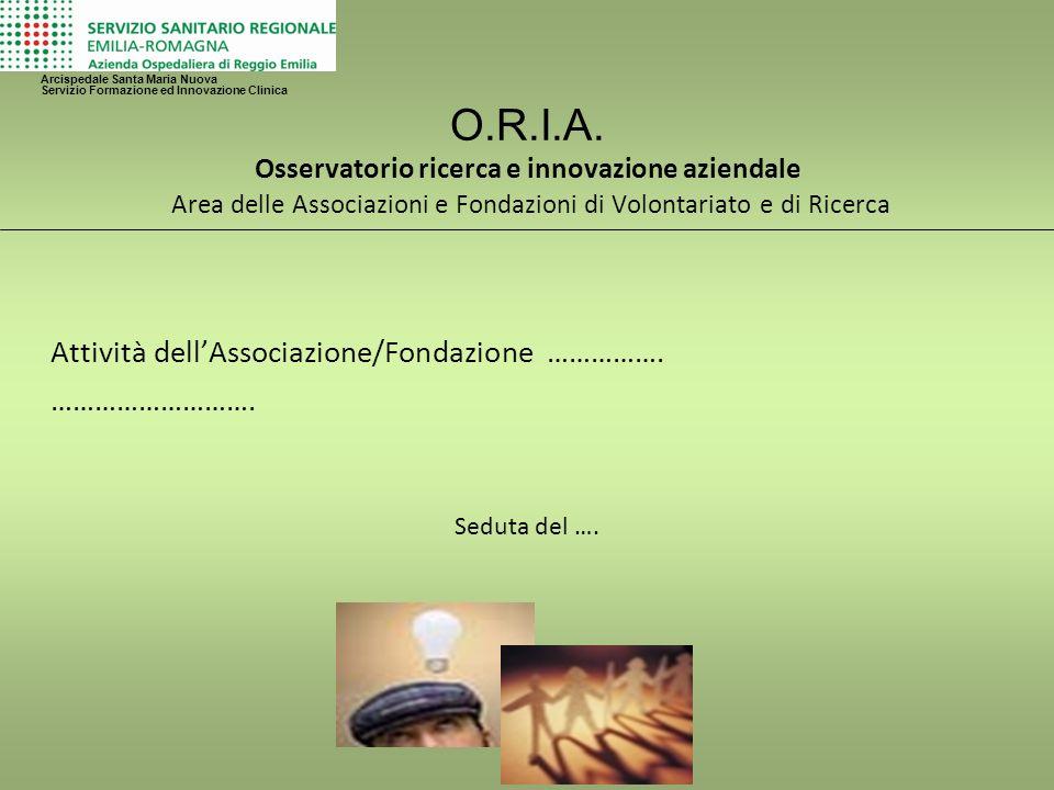 O.R.I.A. Osservatorio ricerca e innovazione aziendale Area delle Associazioni e Fondazioni di Volontariato e di Ricerca Attività dellAssociazione/Fond