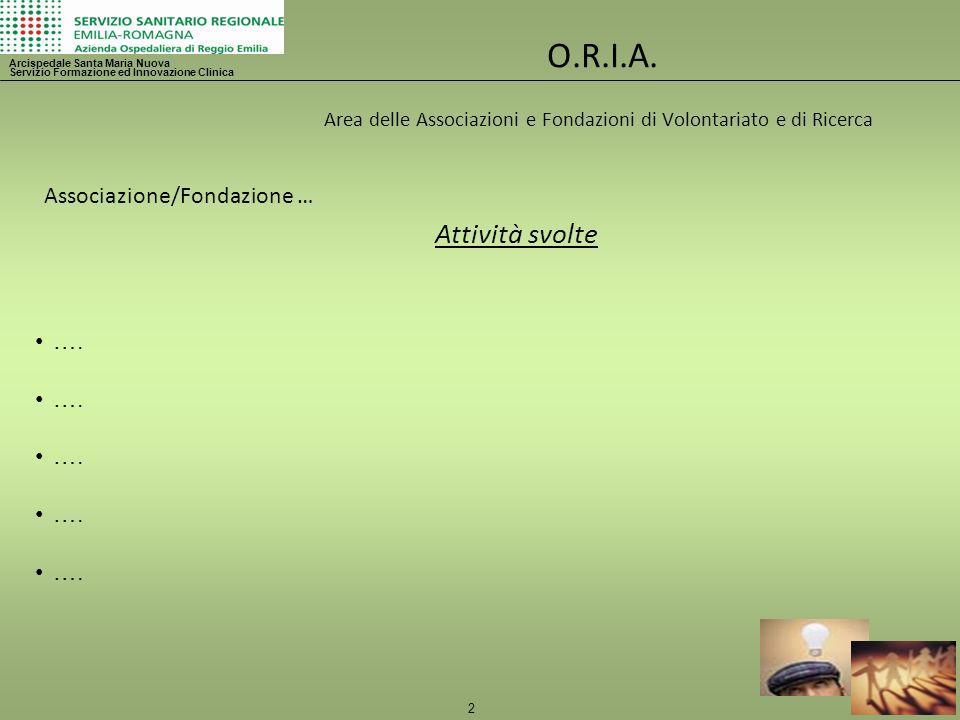 2 O.R.I.A. Area delle Associazioni e Fondazioni di Volontariato e di Ricerca Arcispedale Santa Maria Nuova Servizio Formazione ed Innovazione Clinica