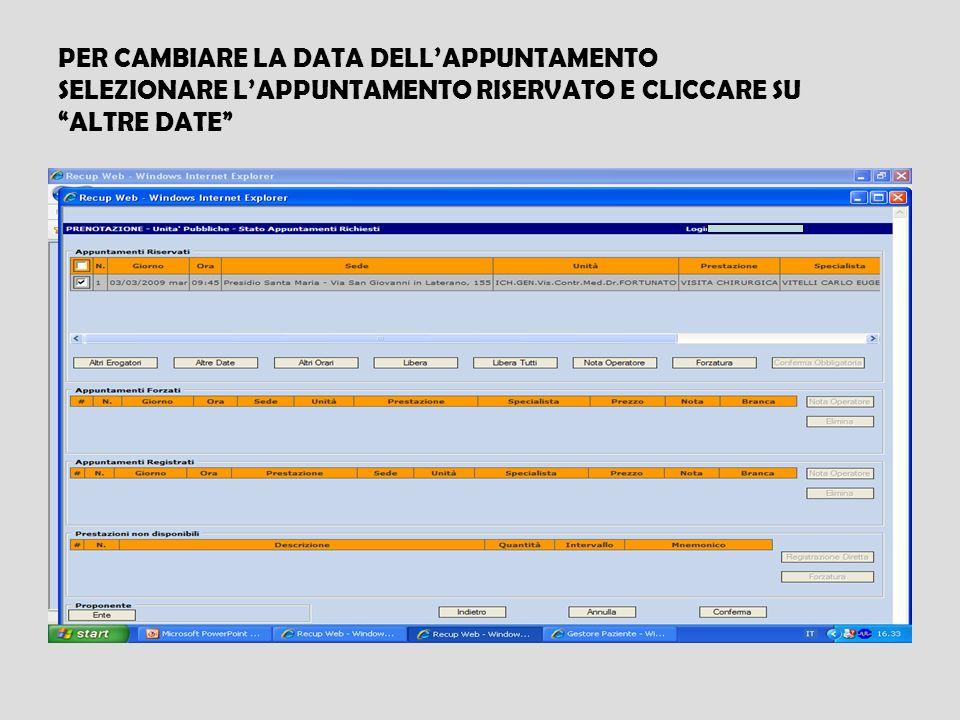 PER CAMBIARE LA DATA DELLAPPUNTAMENTO SELEZIONARE LAPPUNTAMENTO RISERVATO E CLICCARE SU ALTRE DATE