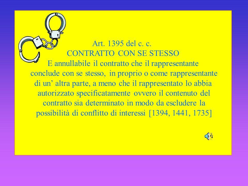 Art. 1395 del c. c. CONTRATTO CON SE STESSO E annullabile il contratto che il rappresentante conclude con se stesso, in proprio o come rappresentante