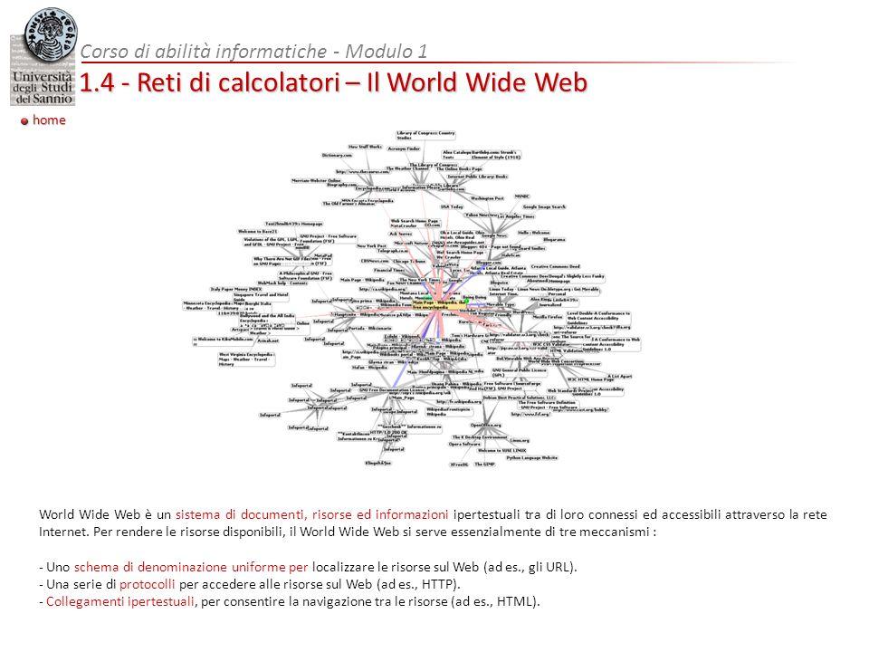 Corso di abilità informatiche - Modulo 1 1.4 - Reti di calcolatori – Il World Wide Web World Wide Web è un sistema di documenti, risorse ed informazio