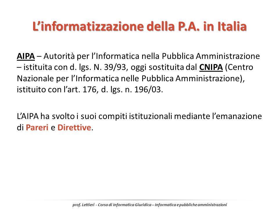 Linformatizzazione della P.A. in Italia AIPA – Autorità per lInformatica nella Pubblica Amministrazione – istituita con d. lgs. N. 39/93, oggi sostitu