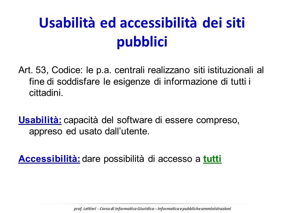 Usabilità ed accessibilità dei siti pubblici Art. 53, Codice: le p.a. centrali realizzano siti istituzionali al fine di soddisfare le esigenze di info