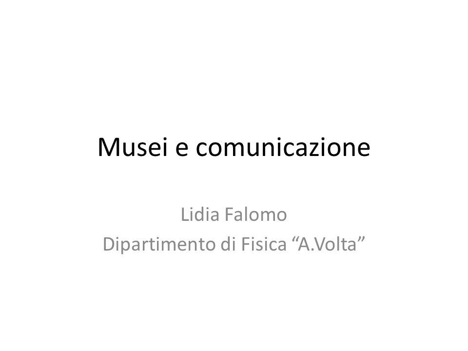 Musei e comunicazione Lidia Falomo Dipartimento di Fisica A.Volta