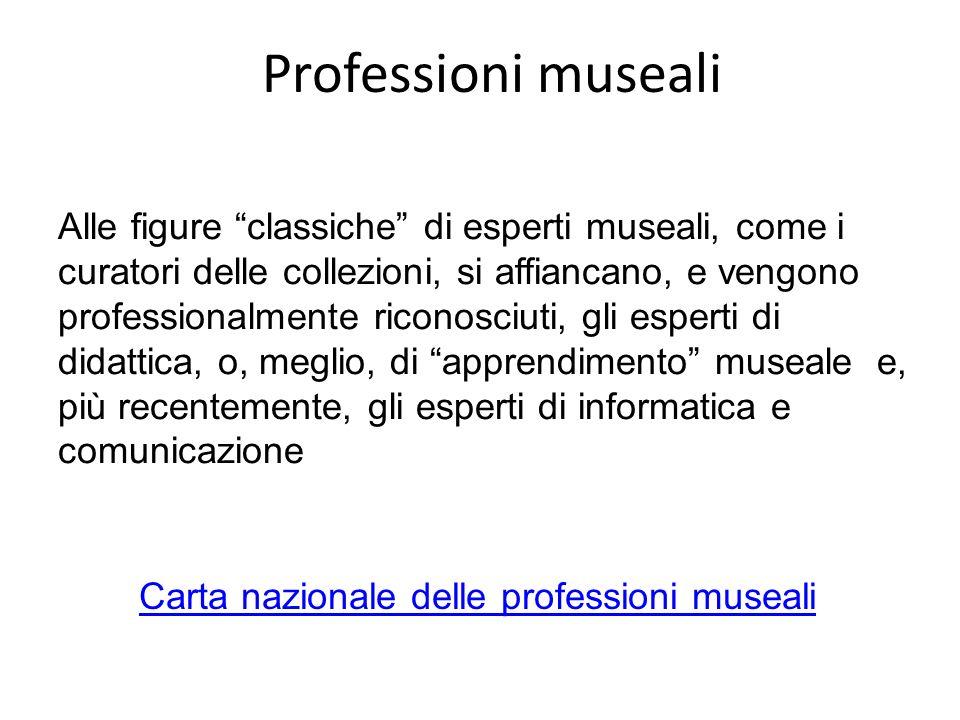 Professioni museali Alle figure classiche di esperti museali, come i curatori delle collezioni, si affiancano, e vengono professionalmente riconosciut