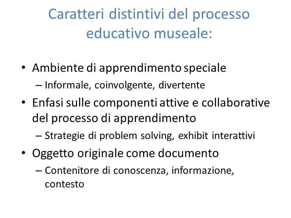 Caratteri distintivi del processo educativo museale: Ambiente di apprendimento speciale – Informale, coinvolgente, divertente Enfasi sulle componenti