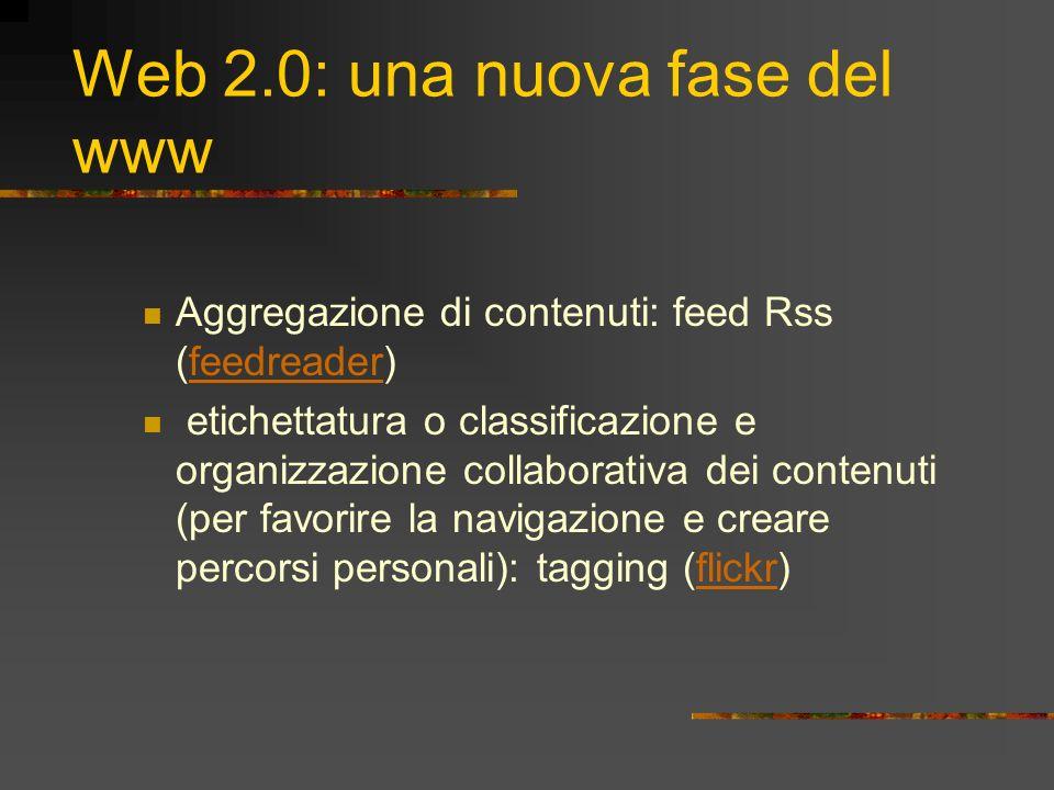 Web 2.0: una nuova fase del www Aggregazione di contenuti: feed Rss (feedreader)feedreader etichettatura o classificazione e organizzazione collaborat