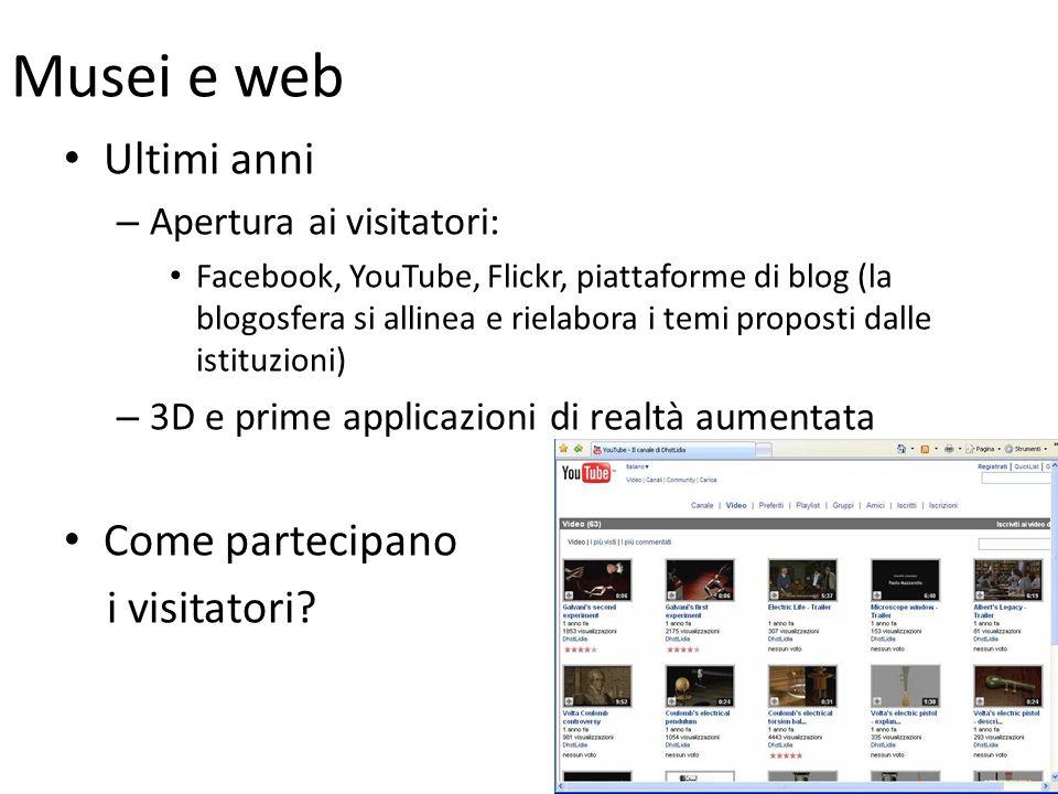 Musei e web Ultimi anni – Apertura ai visitatori: Facebook, YouTube, Flickr, piattaforme di blog (la blogosfera si allinea e rielabora i temi proposti