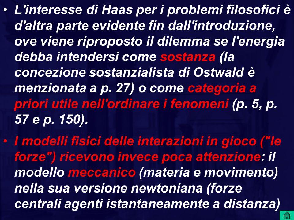 L'interesse di Haas per i problemi filosofici è d'altra parte evidente fin dall'introduzione, ove viene riproposto il dilemma se l'energia debba inten