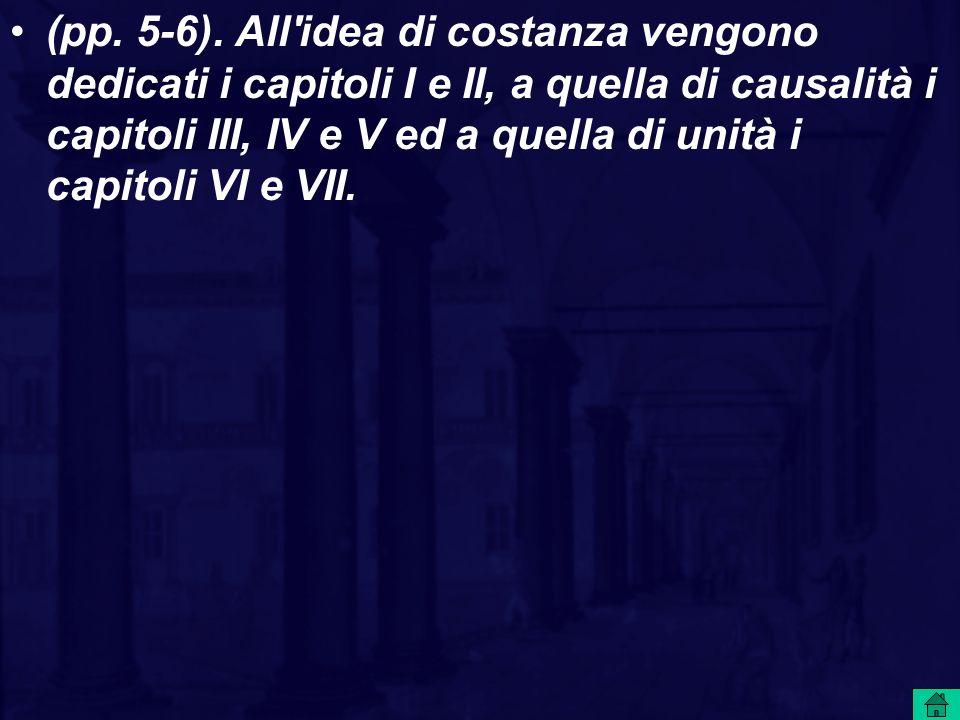 (pp. 5-6). All'idea di costanza vengono dedicati i capitoli I e II, a quella di causalità i capitoli III, IV e V ed a quella di unità i capitoli VI e
