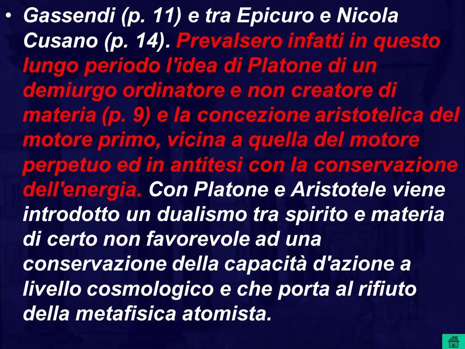 Gassendi (p. 11) e tra Epicuro e Nicola Cusano (p. 14). Prevalsero infatti in questo lungo periodo l'idea di Platone di un demiurgo ordinatore e non c