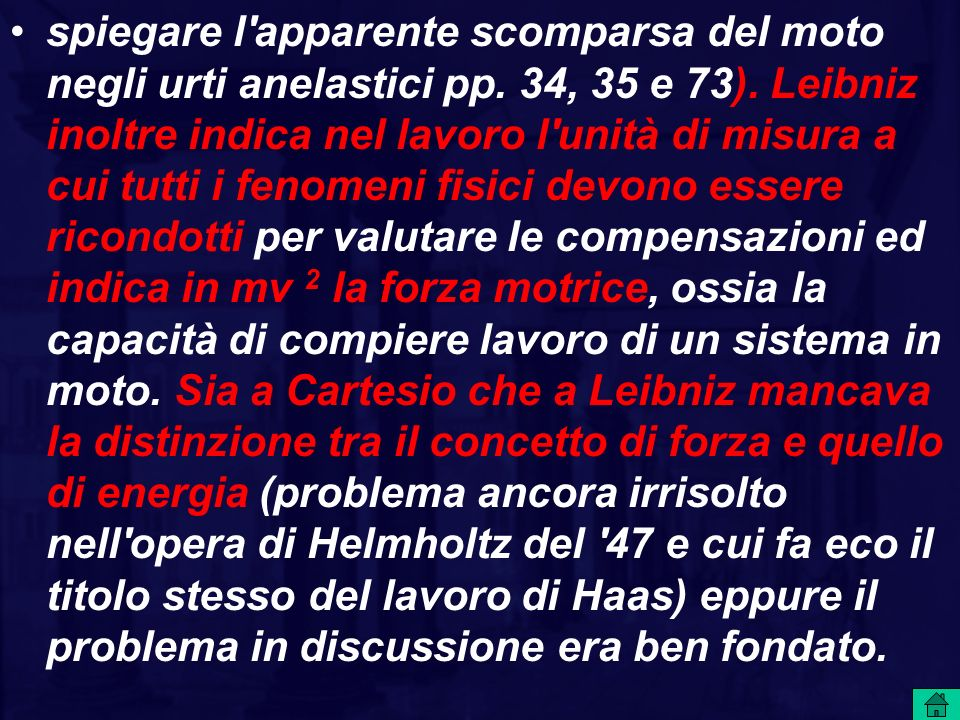 spiegare l'apparente scomparsa del moto negli urti anelastici pp. 34, 35 e 73). Leibniz inoltre indica nel lavoro l'unità di misura a cui tutti i feno