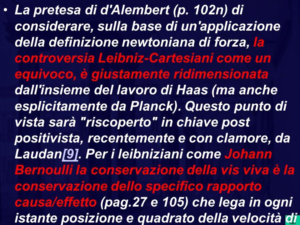 La pretesa di d'Alembert (p. 102n) di considerare, sulla base di un'applicazione della definizione newtoniana di forza, la controversia Leibniz-Cartes