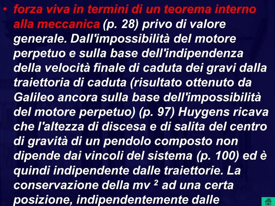 forza viva in termini di un teorema interno alla meccanica (p. 28) privo di valore generale. Dall'impossibilità del motore perpetuo e sulla base dell'