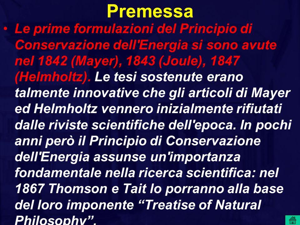 Premessa Le prime formulazioni del Principio di Conservazione dell'Energia si sono avute nel 1842 (Mayer), 1843 (Joule), 1847 (Helmholtz). Le tesi sos