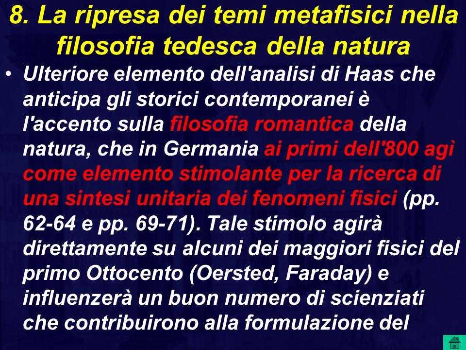 8. La ripresa dei temi metafisici nella filosofia tedesca della natura Ulteriore elemento dell'analisi di Haas che anticipa gli storici contemporanei