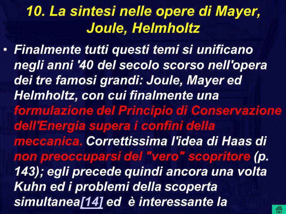 10. La sintesi nelle opere di Mayer, Joule, Helmholtz Finalmente tutti questi temi si unificano negli anni '40 del secolo scorso nell'opera dei tre fa