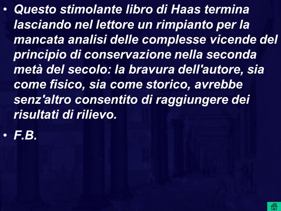 Questo stimolante libro di Haas termina lasciando nel lettore un rimpianto per la mancata analisi delle complesse vicende del principio di conservazio
