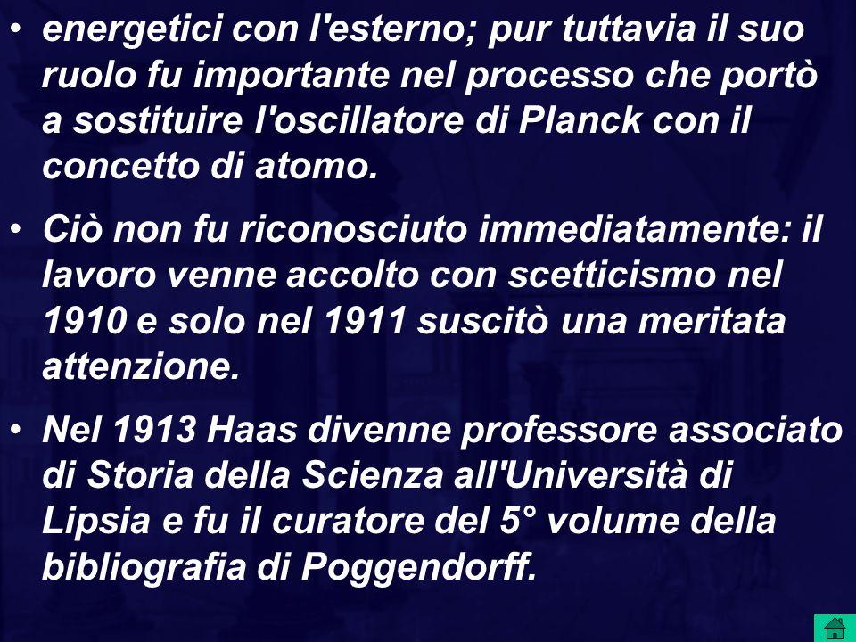 energetici con l'esterno; pur tuttavia il suo ruolo fu importante nel processo che portò a sostituire l'oscillatore di Planck con il concetto di atomo