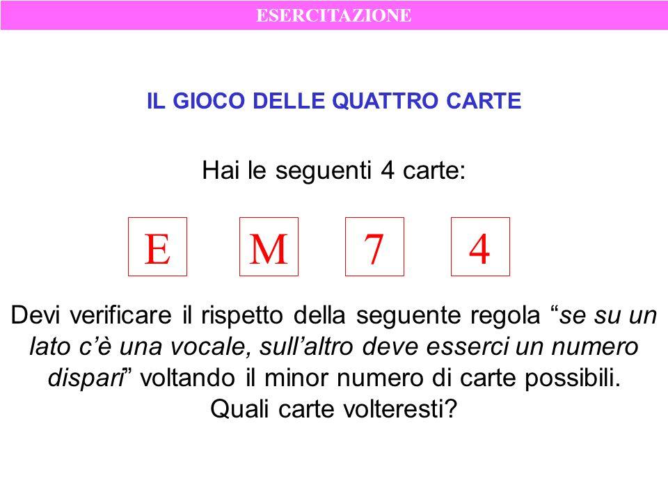 IL GIOCO DELLE QUATTRO CARTE EM74 Devi verificare il rispetto della seguente regola se su un lato cè una vocale, sullaltro deve esserci un numero disp