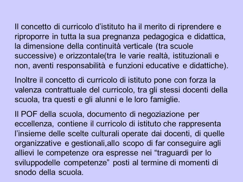 Il concetto di curricolo distituto ha il merito di riprendere e riproporre in tutta la sua pregnanza pedagogica e didattica, la dimensione della conti