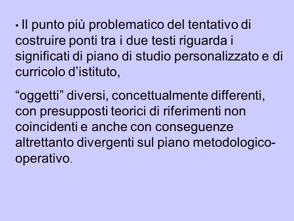 Il punto più problematico del tentativo di costruire ponti tra i due testi riguarda i significati di piano di studio personalizzato e di curricolo dis