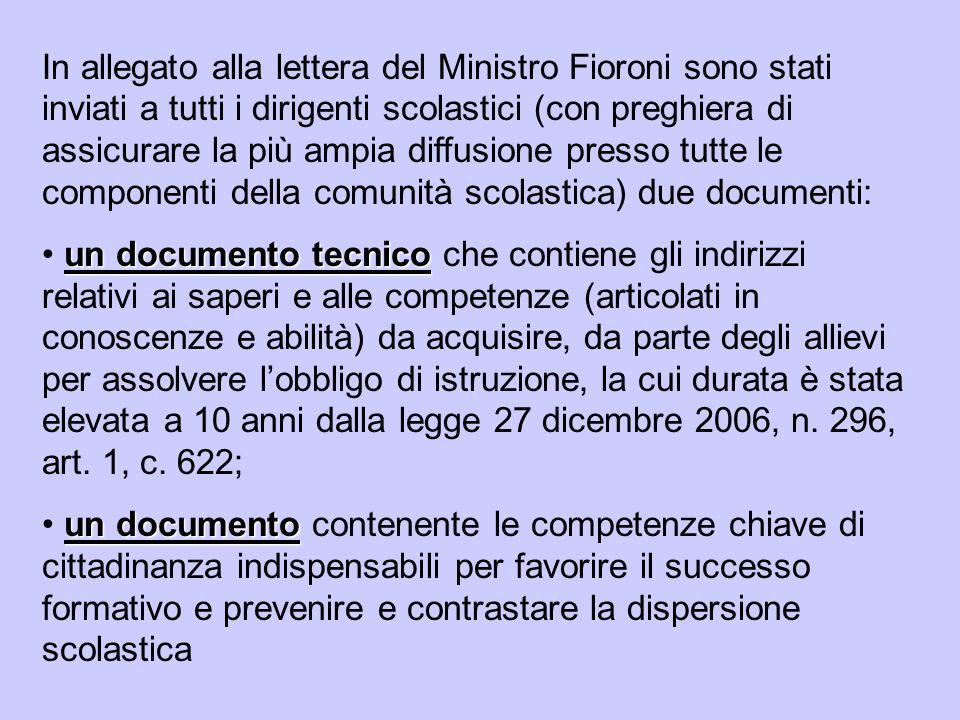 In allegato alla lettera del Ministro Fioroni sono stati inviati a tutti i dirigenti scolastici (con preghiera di assicurare la più ampia diffusione p