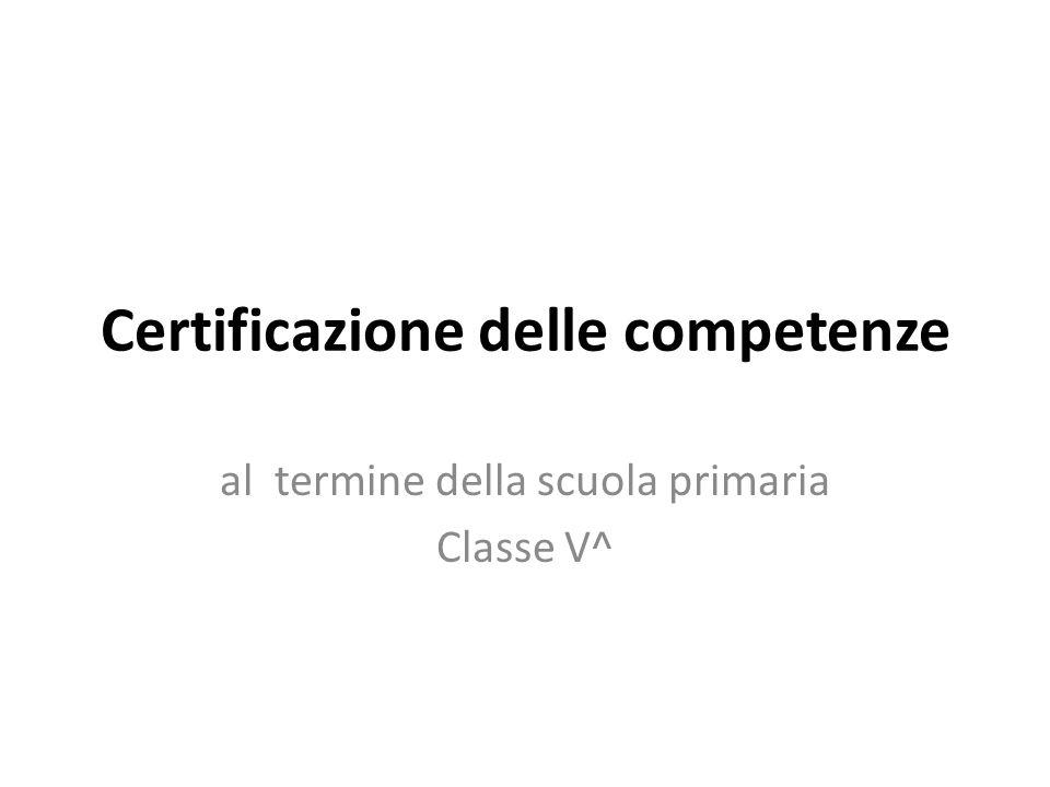Certificazione delle competenze al termine della scuola primaria Classe V^