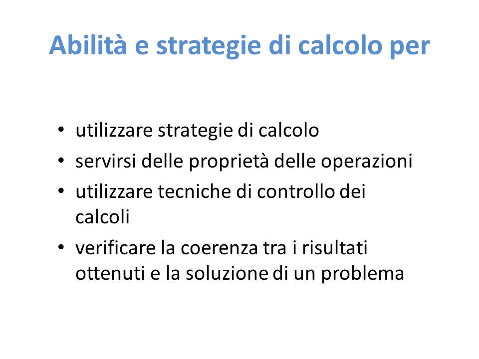 Abilità e strategie di calcolo per utilizzare strategie di calcolo servirsi delle proprietà delle operazioni utilizzare tecniche di controllo dei calc