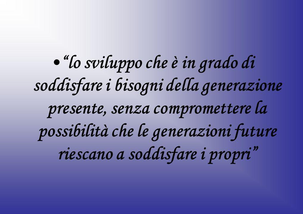 lo sviluppo che è in grado di soddisfare i bisogni della generazione presente, senza compromettere la possibilità che le generazioni future riescano a
