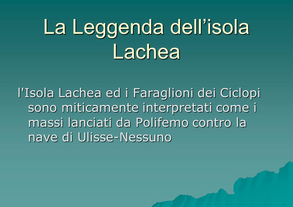La Leggenda dellisola Lachea l'Isola Lachea ed i Faraglioni dei Ciclopi sono miticamente interpretati come i massi lanciati da Polifemo contro la nave