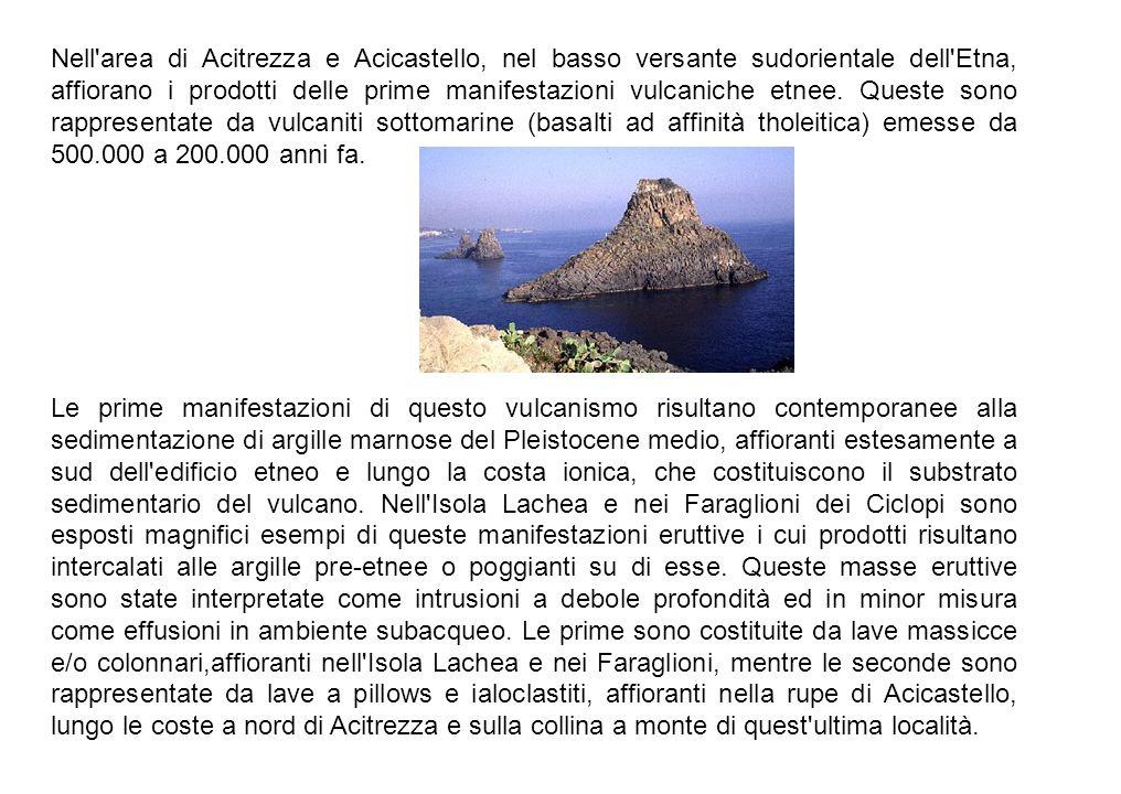Nell'area di Acitrezza e Acicastello, nel basso versante sudorientale dell'Etna, affiorano i prodotti delle prime manifestazioni vulcaniche etnee. Que