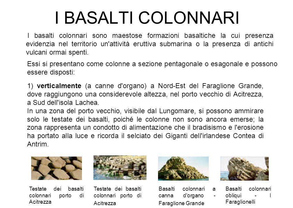 I BASALTI COLONNARI I basalti colonnari sono maestose formazioni basaltiche la cui presenza evidenzia nel territorio un'attività eruttiva submarina o