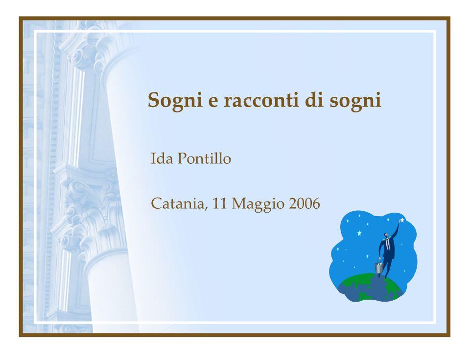 Sogni e racconti di sogni Ida Pontillo Catania, 11 Maggio 2006