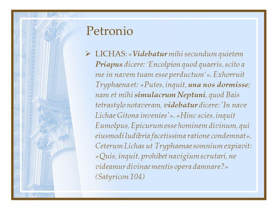 Petronio LICHAS: «Videbatur mihi secundum quietem Priapus dicere: Encolpion quod quaeris, scito a me in navem tuam esse perductum».