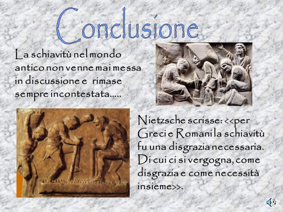 La schiavitù nel mondo antico non venne mai messa in discussione e rimase sempre incontestata….. Nietzsche scrisse: >.