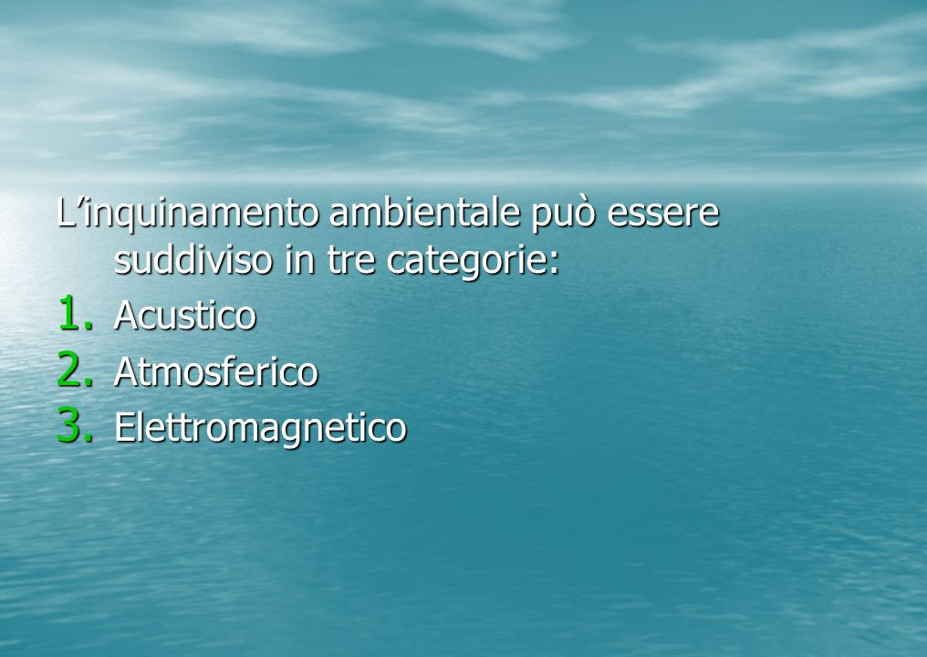 Linquinamento ambientale può essere suddiviso in tre categorie: 1. Acustico 2. Atmosferico 3. Elettromagnetico