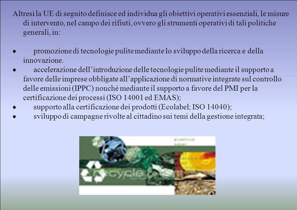 Altresì la UE di seguito definisce ed individua gli obiettivi operativi essenziali, le misure di intervento, nel campo dei rifiuti, ovvero gli strumen