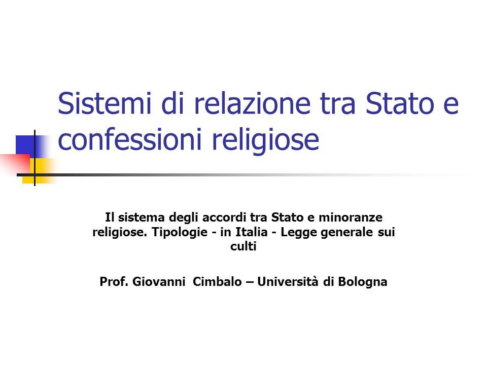 Sistemi di relazione tra Stato e confessioni religiose Il sistema degli accordi tra Stato e minoranze religiose. Tipologie - in Italia - Legge general