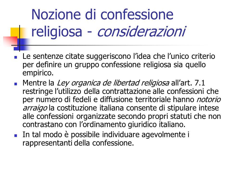 Nozione di confessione religiosa - considerazioni Le sentenze citate suggeriscono lidea che lunico criterio per definire un gruppo confessione religio