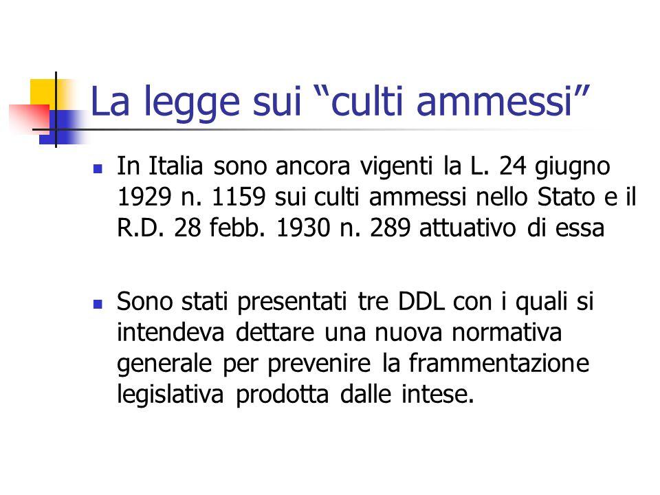 La legge sui culti ammessi In Italia sono ancora vigenti la L. 24 giugno 1929 n. 1159 sui culti ammessi nello Stato e il R.D. 28 febb. 1930 n. 289 att