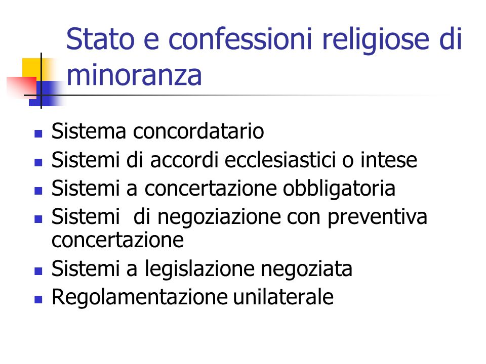 Stato e confessioni religiose di minoranza Sistema concordatario Sistemi di accordi ecclesiastici o intese Sistemi a concertazione obbligatoria Sistem