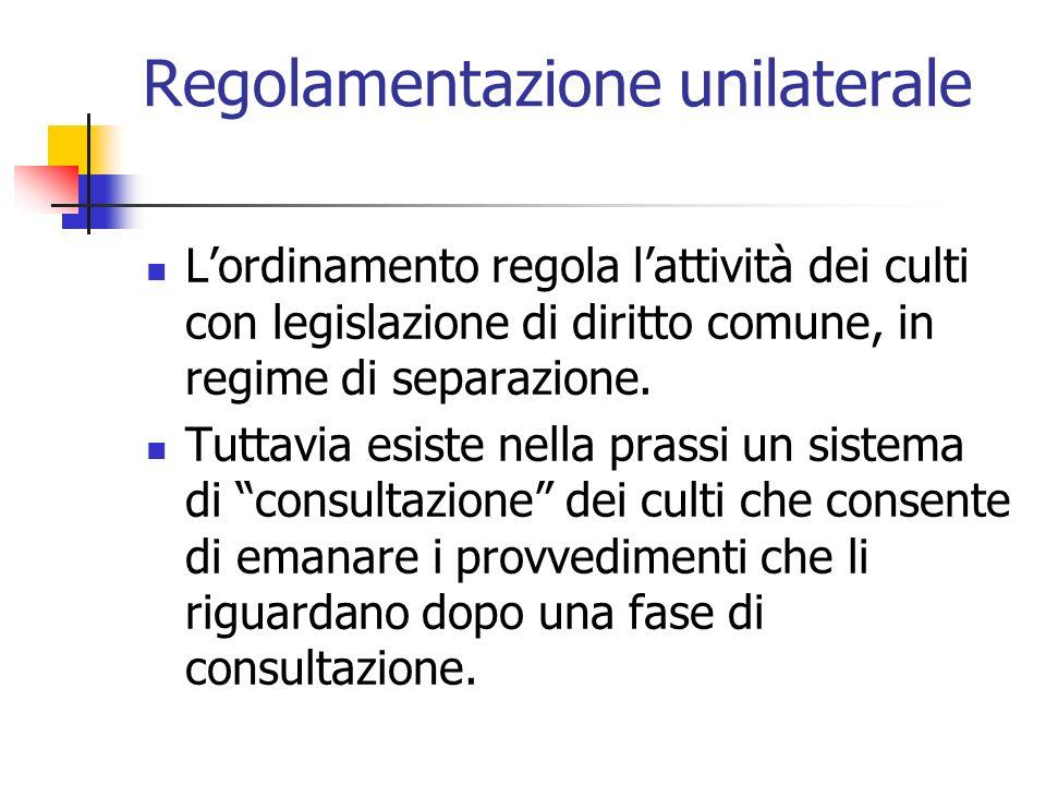 Regolamentazione unilaterale Lordinamento regola lattività dei culti con legislazione di diritto comune, in regime di separazione. Tuttavia esiste nel
