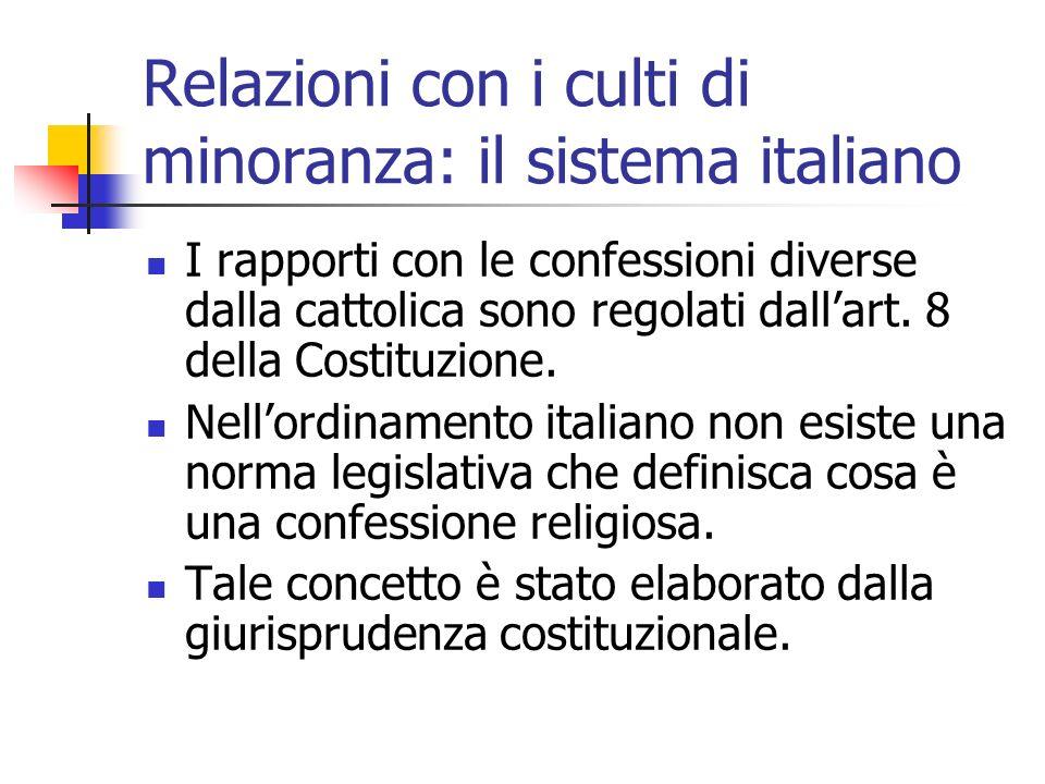 Relazioni con i culti di minoranza: il sistema italiano I rapporti con le confessioni diverse dalla cattolica sono regolati dallart. 8 della Costituzi