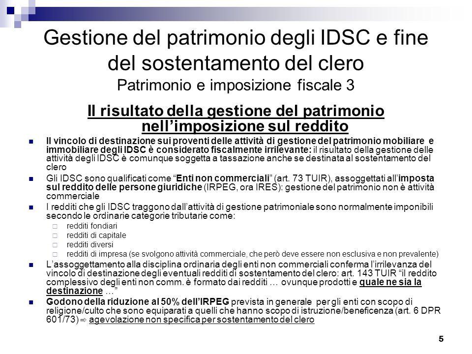 6 Gestione del patrimonio degli IDSC e fine del sostentamento del clero Patrimonio e imposizione fiscale 4 Gestione del patrimonio ed eventuale attività dimpresa Principio affermato dalla giurisprudenza (Cass.