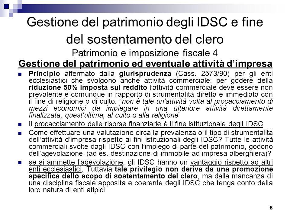 7 Gestione del patrimonio degli IDSC e fine del sostentamento del clero Patrimonio ed imposizione fiscale 5 Attività negoziale connessa alla gestione del patrimonio e imposizione indiretta Gli atti di dismissione dei cespiti patrimoniali: ad es.